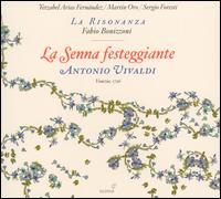 Antonio Vivaldi: La Senna festeggiante - Fabio Bonizzoni (harpsichord); Martin Oro (alto); Sergio Foresti (bass); Yetzabel Arias Fernandez (soprano); La Risonanza;...
