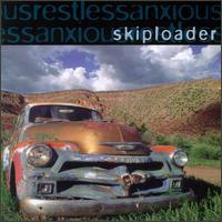 Anxious, Restless - Skiploader
