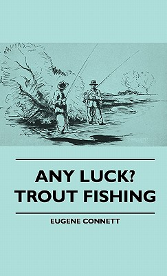 Any Luck? Trout Fishing - Connett, Eugene