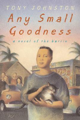 Any Small Goodness: A Novel of the Barrio - Johnston, Tony
