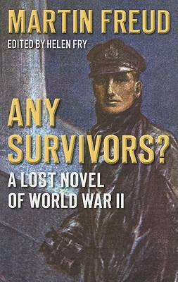 Any Survivors?: A Lost Novel of World War Two - Freud, Martin