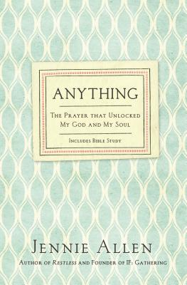 Anything: The Prayer That Unlocked My God and My Soul - Allen, Jennie