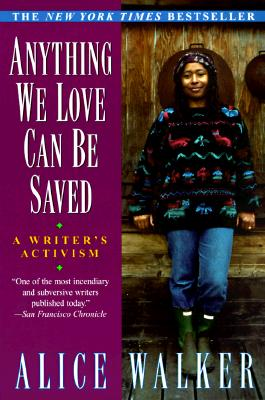 Anything We Love Can Be Saved: A Writer's Activism - Walker, Alice