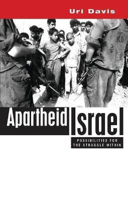 Apartheid Israel: Possibilities for the Struggle Within - Davis, Uri