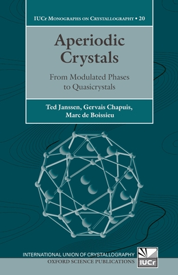Aperiodic Crystals: From Modulated Phases to Quasicrystals - Janssen, Ted, and Chapuis, Gervais, and de Boissieu, Marc
