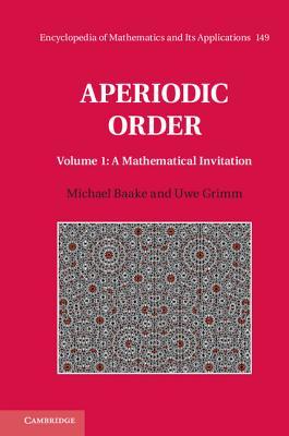 Aperiodic Order: Volume 1, A Mathematical Invitation - Baake, Michael, and Grimm, Uwe