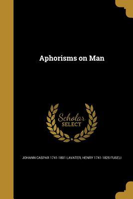 Aphorisms on Man - Lavater, Johann Caspar 1741-1801