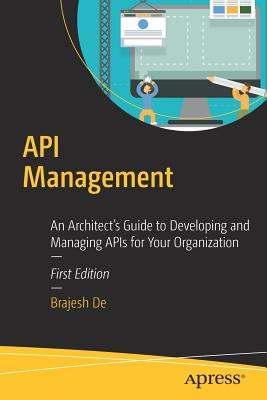 API Management 2016: An Architect's Guide to Developing and Managing APIs for Your Organization - De, Brajesh, and Doda, Rajesh