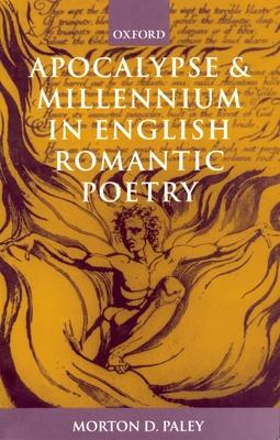 Apocalypse and Millennium in English Romantic Poetry - Paley, Morton D