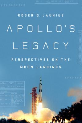 Apollo's Legacy: Perspectives on the Moon Landings - Launius, Roger D