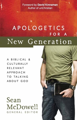 Apologetics for a New Generation - McDowell, Sean, Dr., and Kinnaman, David (Foreword by)