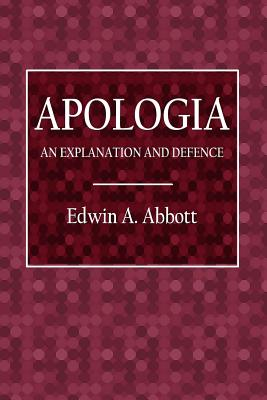 Apologia: An Explanation and Defence - Abbott, Edwin A