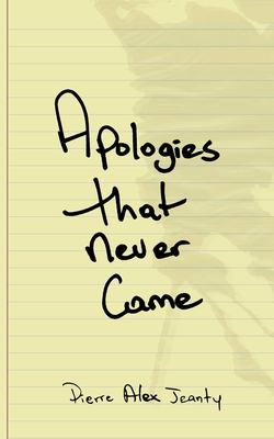 Apologies That Never Came - Jeanty, Pierre Alex
