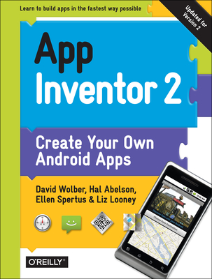 App Inventor 2: Create Your Own Android Apps - Wolber, David, and Abelson, Hal, and Spertus, Ellen