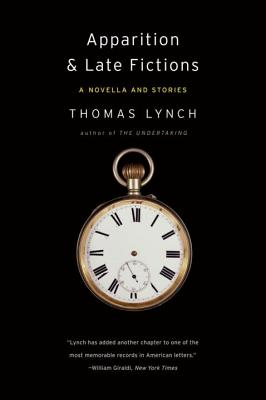 Apparition & Late Fictions: A Novella and Stories - Lynch, Thomas, M.H