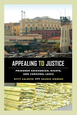 Appealing to Justice: Prisoner Grievances, Rights, and Carceral Logic - Calavita, Kitty, Professor, and Jenness, Valerie