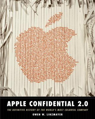 Apple Confidential 2.0: The Definitive History of the World's Most Colorful Company - Linzmayer, Owen W