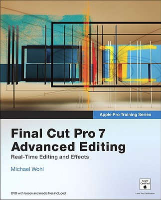 Apple Pro Training Series: Final Cut Pro 7 Advanced Editing - Wohl, Michael