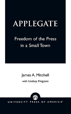Applegate: Freedom of the Press in a Small Town - Mitchell, James A, and Kingston, Lindsey