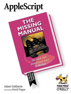 AppleScript: The Missing Manual - Goldstein, Adam