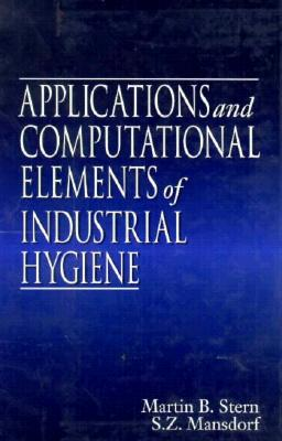 Applications and Computational Elements of Industrial Hygiene. - Stern, Martin B, and Mansdorf, Zack