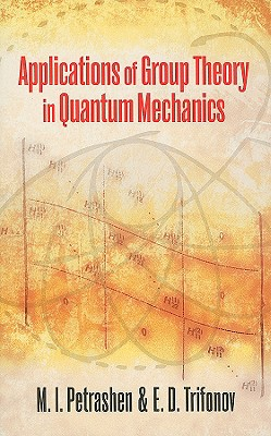 Applications of Group Theory in Quantum Mechanics - Petrashen, M I, and Trifonov, E D, and Martin, J L (Editor)