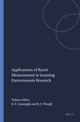 Applications of Rasch Measurement in Learning Environments Research - Cavanagh, Robert F. (Volume editor), and Waugh, Russell F. (Volume editor)