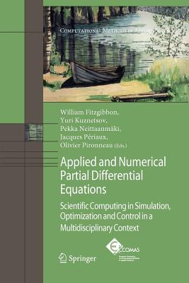 Applied and Numerical Partial Differential Equations: Scientific Computing in Simulation, Optimization and Control in a Multidisciplinary Context - Fitzgibbon, W (Editor), and Kuznetsov, Y a (Editor), and Neittaanmaki, Pekka (Editor)