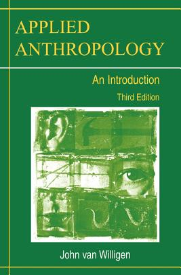 Applied Anthropology: An Introduction-- Third Edition - Van Willigen, John