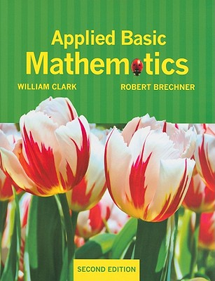 Applied Basic Mathematics - Clark, William J., and Brechner, Robert A.