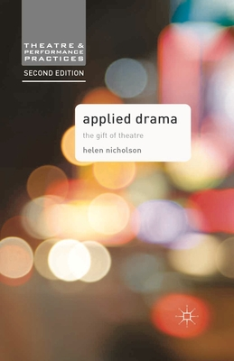 Applied Drama: The Gift of Theatre - Nicholson, Helen