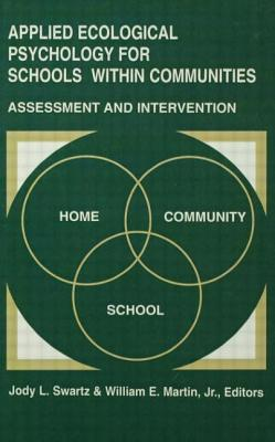 Applied Ecological Psychology for Schools Within Communities: Assessment and Intervention - Swartz, Jody L (Editor)