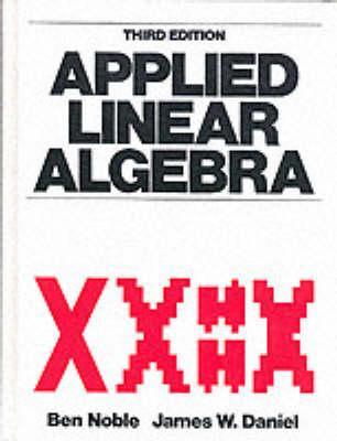 Applied Linear Algebra - Noble, Ben, and Daniel, James W, PH.D.