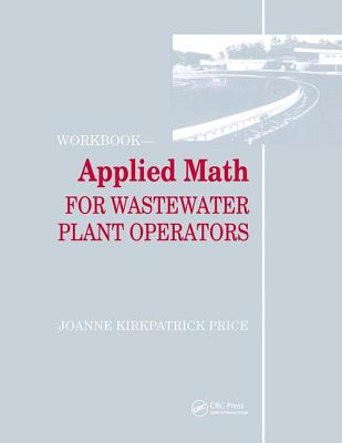 Applied Math for Wastewater Plant Operators - Workbook - Price, Joanne K.