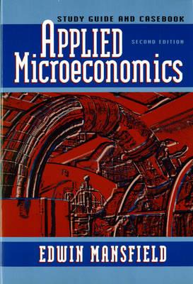 Applied Microeconomics: Study Guide & Casebook - Mansfield, Edwin