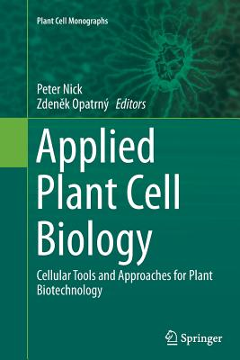 Applied Plant Cell Biology: Cellular Tools and Approaches for Plant Biotechnology - Nick, Peter (Editor)