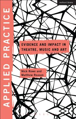 Applied Practice: Evidence and Impact in Theatre, Music and Art - Rowe, Nick (Editor), and Reason, Matthew (Editor), and Preston, Sheila (Editor)