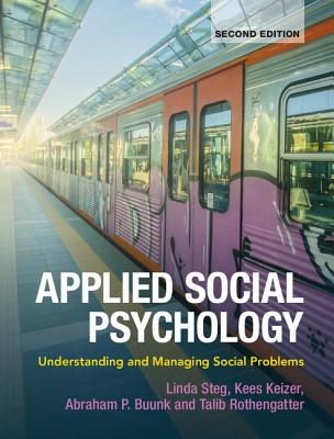 Applied Social Psychology: Understanding and Managing Social Problems - Steg, Linda (Editor), and Keizer, Kees (Editor), and Buunk, Abraham P. (Editor)