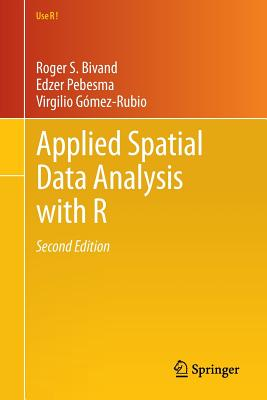 Applied Spatial Data Analysis with R - Bivand, Roger S, and Pebesma, Edzer, and Gomez-Rubio, Virgilio