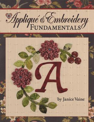 Applique & Embroidery Fundamentals: In the Classroom with Jan Vaine - Vaine, Janice