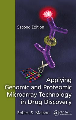 Applying Genomic and Proteomic Microarray Technology in Drug Discovery - Matson, Robert S