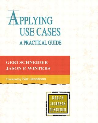Applying Use Cases: A Practical Guide - Schneider, Geri, and Winters, Jason P