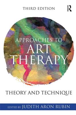 Approaches to Art Therapy: Theory and Technique - Rubin, Judith Aron (Editor)
