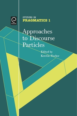 Approaches to Discourse Particles - Fischer, Kerstin (Editor)