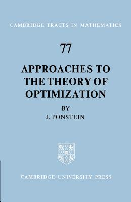 Approaches to the Theory of Optimization - Ponstein, J P