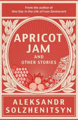 Apricot Jam and Other Stories - Solzhenitsyn, Aleksandr, and Solzhenitsyn, Stephan (Translated by), and Lanz, Kenneth (Translated by)