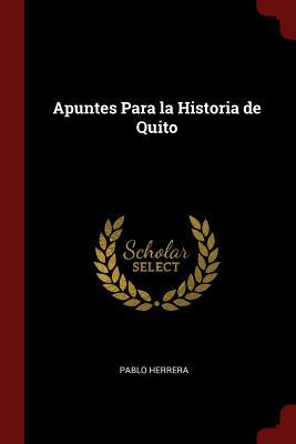 Apuntes Para La Historia de Quito - Herrera, Pablo