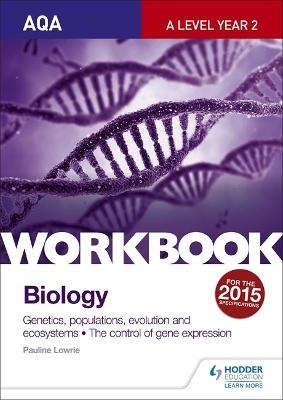 AQA A Level Year 2 Biology Workbook: Genetics, populations, evolution and ecosystems; The control of gene expression - Lowrie, Pauline