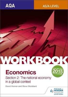 AQA AS/A-Level Economics Workbook Section 2: The national economy in a global context - Horner, David, and Stoddard, Steve