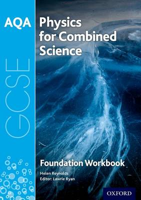 AQA GCSE Physics for Combined Science (Trilogy) Workbook: Foundation - Reynolds, Helen, and Ryan, Lawrie (Series edited by)